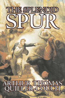 The Splendid Spur by Arthur Thomas Quiller-Couch, Fiction, Fantasy, Literary