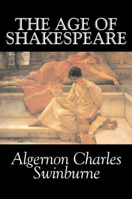 The Age of Shakespeare by Algernon Charles Swinburne, Fiction, Classics, Literary, Fantasy