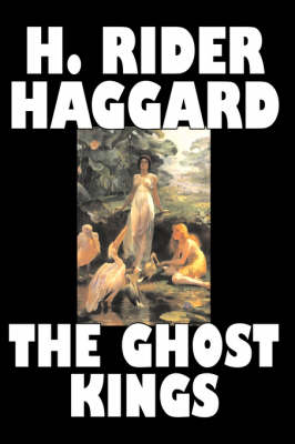The Ghost Kings by H. Rider Haggard, Fiction, Fantasy, Historical, Action & Adventure, Fairy Tales, Folk Tales, Legends & Mythology