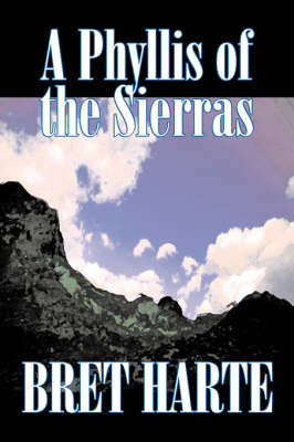 A Phyllis of the Sierras by Bret Harte, Fiction, Classics, Westerns, Historical