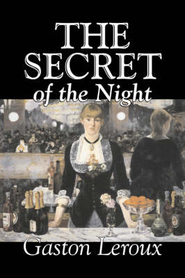 The Secret of the Night by Gaston Leroux, Fiction, Classics, Action & Adventure, Mystery & Detective