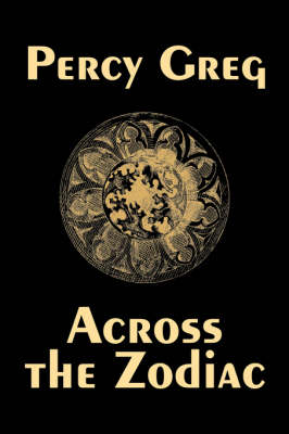 Across the Zodiac by Percy Greg, Science Fiction, Adventure, Space Opera