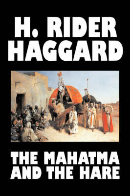 The Mahatma and the Hare by H. Rider Haggard, Fiction, Fantasy, Historical, Occult & Supernatural, Fairy Tales, Folk Tales, Legends & Mythology