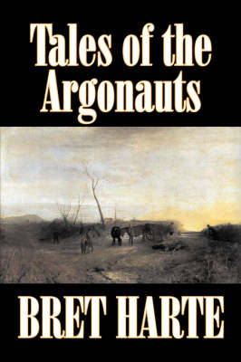 Tales of the Argonauts by Bret Harte, Fiction, Short Stories, Westerns, Historical