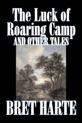 The Luck of Roaring Camp and Other Tales by Bret Harte, Fiction, Westerns, Historical