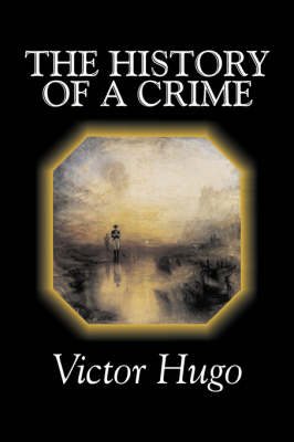 The History of a Crime by Victor Hugo, Fiction, Historical, Classics, Literary