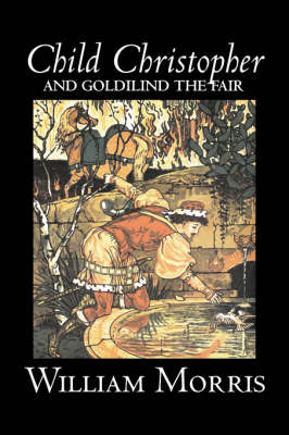 Child Christopher and Goldilind the Fair by Wiliam Morris, Fiction, Classics, Literary, Fairy Tales, Folk Tales, Legends & Mythology