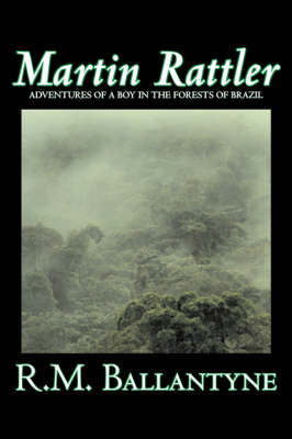 Martin Rattler by R.M. Ballantyne, Fiction, Action & Adventure