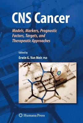 CNS Cancer: Models, Markers, Prognostic Factors, Targets, and Therapeutic Approaches