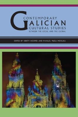 Contemporary Galician Cultural Studies:: Between the Local and the Global