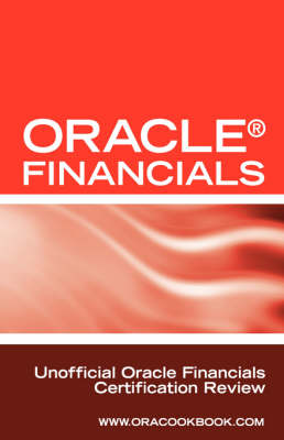 Oracle (R) Financials Interview Questions: Unofficial Oracle Financials / Fusion Certification Review: Includes Oracle Financials and Oracle Fusion Mi