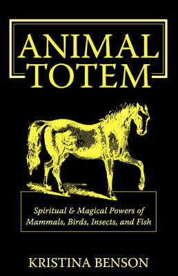 Animal Totem Guide: The Spiritual & Magickal Powers of Mammals, Birds, Insects, and Fish: Animal Totems, Animal Guides, and Spiritual Animal Helpers