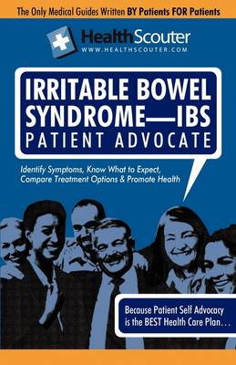 Healthscouter Irritable Bowel Syndrome - Ibs: Ibs Symptoms and Ibs Treatment: Irritable Bowel Syndrome Patient Advocate Guide with Tips for Ibs (Healt