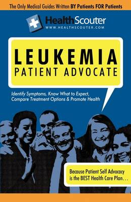 Healthscouter Leukemia: Leukemia Symptoms and Facts about Leukemia: Symptoms of Leukemia or Leukemia Patient Advocate