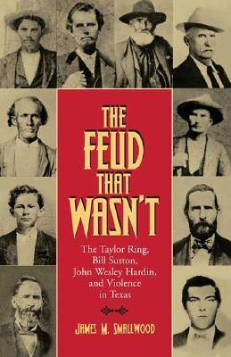The Feud That Wasn't: The Taylor Ring, Bill Sutton, John Wesley Hardin, and Violence in Texas