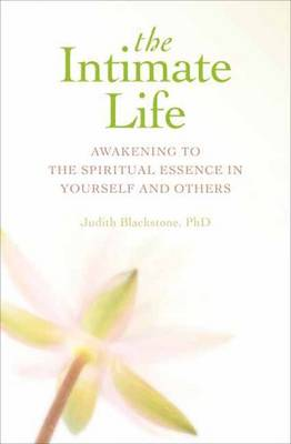 Intimate Life: Awakening to the Spiritual Essence in Yourself and Others