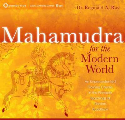 Mahamudra for the Modern World: An Unprecedented Training Course on the Pinnacle Teachings of Tibetan Buddhism