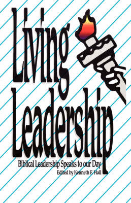 Living Leadership: Biblical Leadership Speaks to Our Day