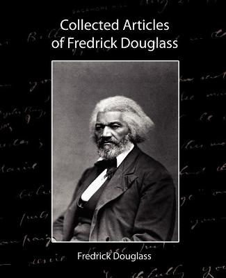 Collected Articles of Fredrick Douglass