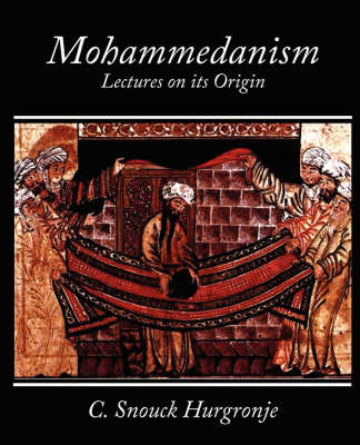 Mohammedanism Lectures on Its Origin