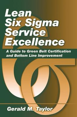 Lean Six Sigma Service: A Guide to Greenbelt Certification and Bottom Line Improvement