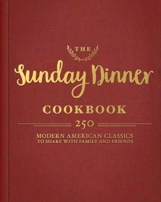 The Sunday Dinner Cookbook