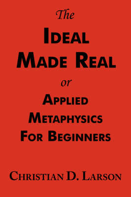 The Ideal Made Real or Applied Metaphysics for Beginners: Complete Text