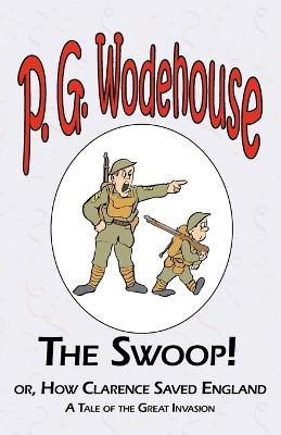 The Swoop! or How Clarence Saved England - From the Manor Wodehouse Collection, a Selection from the Early Works of P. G. Wodehouse