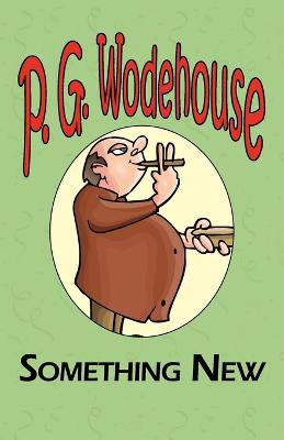 Something New - From the Manor Wodehouse Collection, a Selection from the Early Works of P. G. Wodehouse