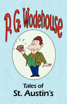 Tales of St. Austin's - From the Manor Wodehouse Collection, a Selection from the Early Works of P. G. Wodehouse