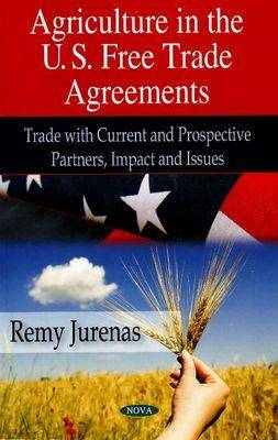 Agriculture in U.S. Free Trade Agreements: Trade with Current & Prospective Partners, Impact & Issues