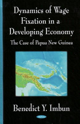 Dynamics of Wage Fixation in a Developing Economy: The Case of Papua New Guinea