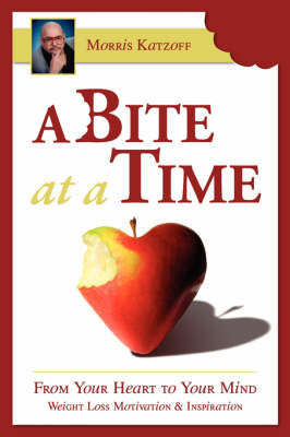 A Bit at a Time: From the Heart to the Mind, Inspiration and Motivation for Weight Loss