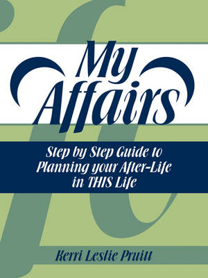 My Affairs: Step by Step Guide to Planning Your After-Life in This Life
