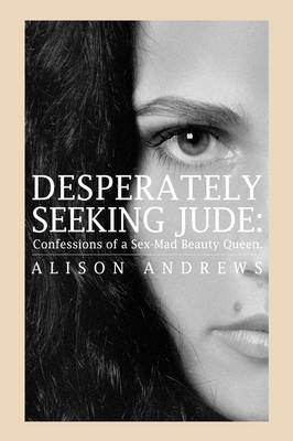 Desperately Seeking Jude: Confessions of a Sex-Mad Beauty Queen