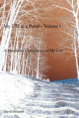 My Life in a Poem - Volume I: A Emotional Chronology of My Life