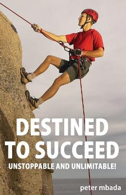 Destined to Succeed: Unstoppable and Unlimitable!