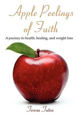 Apple Peelings of Faith: A Journey to Health, Healing, and Weight Loss