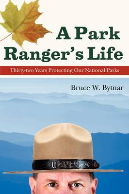 A Park Ranger's Life: Thirty-Two Years Protecting Our National Parks