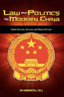 Law and Politics in Modern China: Under the Law, the Law, and Above the Law