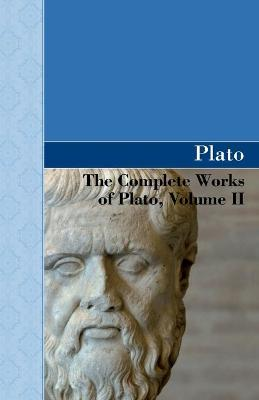 The Complete Works of Plato, Volume II