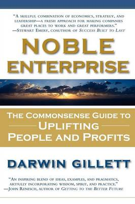 Noble Enterprise: The Commonsense Guide to Uplifting People and Profits