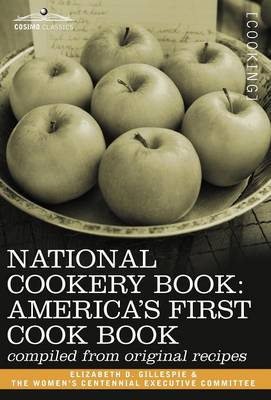National Cookery Book: America's First Cook Book - Compiled from Original Receipts