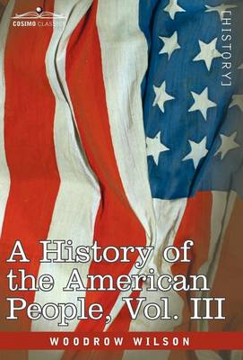 A History of the American People - In Five Volumes, Vol. III: The Founding of the Government