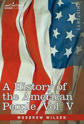A History of the American People - In Five Volumes, Vol. V: Reunion and Nationalization