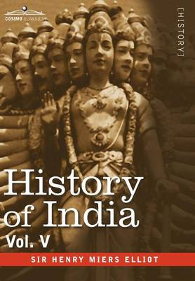 History of India, in Nine Volumes: Vol. V - The Mohammedan Period as Described by Its Own Historians