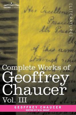 Complete Works of Geoffrey Chaucer, Vol. III: The House of Fame: The Legend of Good Women, the Treatise on the Astrolabe with an Account of the Source