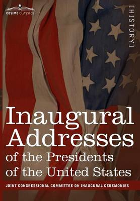 Inaugural Addresses of the Presidents of the United States: From George Washington, 1789 to George H.W. Bush, 1989