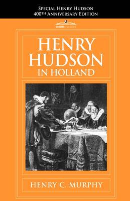 Henry Hudson in Holland: An Inquiry Into the Origin and Objects of the Voyage Which Led to the Discovery of the Hudson River