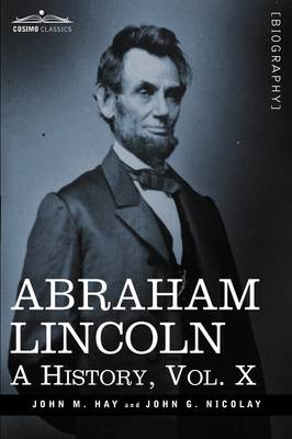Abraham Lincoln: A History, Vol.X (in 10 Volumes)